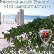 Moon and Back - Heilmeditation zur Förderung Ihrer Intuition - Eine kleine Meditation mit großer Wirkung. Entspannungsmusik, subliminal Wellen unterstüzt
