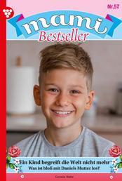 Mami Bestseller 57 – Familienroman - Ein Kind begreift die Welt nicht mehr