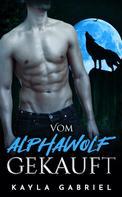 Kayla Gabriel: Vom Alphawolf gekauft
