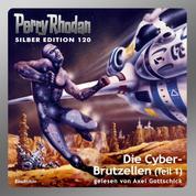 """Perry Rhodan Silber Edition 120: Die Cyber-Brutzellen (Teil 1) - Perry Rhodan-Zyklus """"Die Kosmische Hanse"""""""