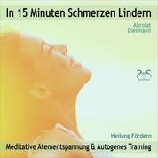 In 15 Minuten Schmerzen Lindern - Meditative Atementspannung & Autogenes Training - Heilung Fördern