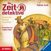 Die Zeitdetektive. Freiheit für Richard Löwenherz. Ein Krimi aus dem Mittelalter [13]
