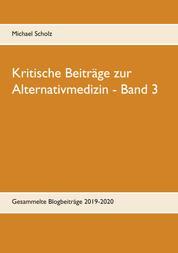 Kritische Beiträge zur Alternativmedizin - Band 3 - Gesammelte Blogbeiträge 2019-2020