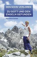 Hannelore Schaar: DEN SOHN VERLOREN – ZU GOTT UND DEN ENGELN GEFUNDEN