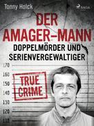 Tonny Holk: Der Amager-Mann. Doppelmörder und Serienvergewaltiger ★★★