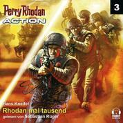 Perry Rhodan Action 03: Rhodan mal tausend - Ein Schritt vor dem Untergang - sie kämpfen gegen die Doppelgänger