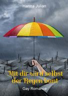 Hanna Julian: Mit dir wird selbst der Regen bunt