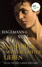 Jung stirbt, wen die Götter lieben - Historischer Kriminalroman - Ein Fall für Quintilianus 2