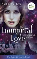 Sarah Kleck: Immortal Love - Verborgene Macht: Die Saga in einem Band ★★★★★
