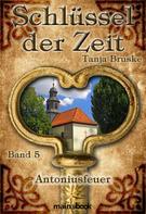Tanja Bruske: Schlüssel der Zeit - Band 5: Antoniusfeuer