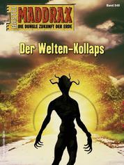 Maddrax 549 - Science-Fiction-Serie - Der Welten-Kollaps