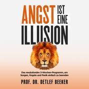 Angst ist eine Illusion: Der neue Weg, Sorgen, Angst und Panik schnell zu beenden - Das revolutionäre 3-Wochen-Programm (5 Minuten täglich für ein besseres Leben)