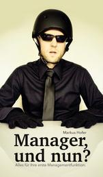 Manager, und nun? - Alles für Ihre erste Managementfunktion.