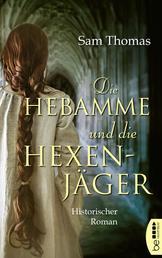 Die Hebamme und die Hexenjäger - Historischer Roman
