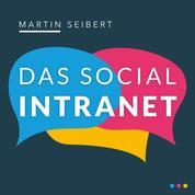 Das Social Intranet - Zusammenarbeit fördern und Kommunikation stärken - mit Social Intranets mobil und in der Cloud wirksam sein (Ungekürzt)