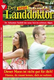 Der neue Landdoktor 24 – Arztroman - Dieser Mann ist nicht gut für dich!