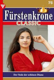 Fürstenkrone Classic 76 – Adelsroman - Der Stolz der schönen Diana