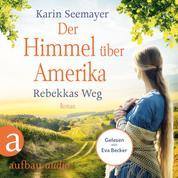 Der Himmel über Amerika - Rebekkas Weg - Die Amish-Saga, Band 1 (Ungekürzt)