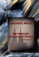 Michael Reich: Die dunklen Wasser des Rheins