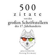 500 Zitate von den großen Schriftstellern des 17. Jahrhunderts - Sammlung bester Zitate