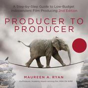 Producer to Producer - A Step-by-Step Guide to Low-Budget Independent Film Producing (Unabridged)