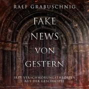 Fake News von Gestern - Irre Verschwörungstheorien aus der Geschichte