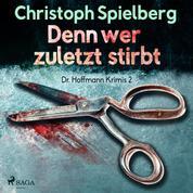 Denn wer zuletzt stirbt - Dr. Hoffmann Krimis 2 (Ungekürzt)