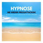 HYPNOSE: Nie wieder Fressattacken! - Das ultimative Hörbuch-Bundle für selbstbestimmtes Essen & ein völlig neues Körpergefühl