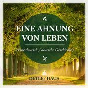 Eine Ahnung von Leben - Eine deutsch/ deutsche Geschichte