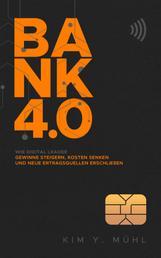 Bank 4.0: Wie Digital Leader Gewinne steigern, Kosten senken und neue Ertragsquellen erschließen - Die große Meta-Studie zu den Chancen und Risiken der Digitalen (R)Evolution im deutschen Finanzbereich