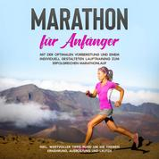 Marathon für Anfänger: Mit der optimalen Vorbereitung und einem individuell gestalteten Lauftraining zum erfolgreichen Marathonlauf - inkl. wertvoller Tipps rund um die Themen Ernährung, Ausr