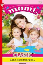 Mami Classic 75 – Familienroman - Wenn Mami traurig ist...