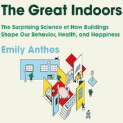 The Great Indoors - The Surprising Science of How Buildings Shape Our Behavior, Health, and Happiness (Unabridged)