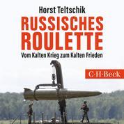 Russisches Roulette - Vom Kalten Krieg zum Kalten Frieden