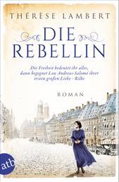 Die Rebellin - Die Freiheit bedeutet ihr alles, dann begegnet sie ihrer ersten großen Liebe - Rilke