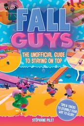 Fall Guys - The Unofficial Guide to Staying on Top