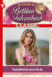 Bettina Fahrenbach Classic 24 – Liebesroman - Und plötzlich warst du da