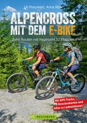 Alpencross mit dem E-Bike - 15 leichte Wege über die Alpen - Der E-MTB-Führer für die perfekte Alpenüberquerung: Mit 15 technisch einfachen Routen über den Alpenkamm.