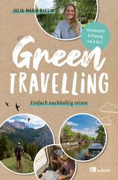 Green travelling - Einfach nachhaltig reisen:Urlaubsziele & Planung von A bis Z