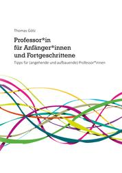 Professor*in für Anfänger*innen und Fortgeschrittene - Tipps für (angehende und aufbauende) Professor*innen