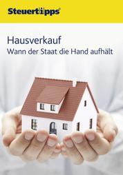 Hausverkauf - Wann der Staat die Hand aufhält