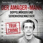 Der Amager-Mann. Doppelmörder und Serienvergewaltiger