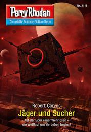 Perry Rhodan 3118: Jäger und Sucher - Chaotarchen-Zyklus
