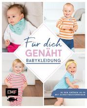 Für dich genäht! Süße Babykleidung nähen - In den Größen 44–98 – Mit Schnittmusterbogen als Download