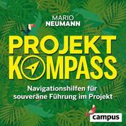 Projekt-Kompass - Navigationshilfen für souveräne Führung im Projekt