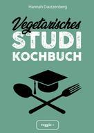 Hannah Dautzenberg: Vegetarisches Studi-Kochbuch