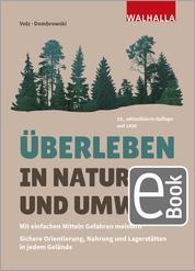 Überleben in Natur und Umwelt - Mit einfachen Mitteln Gefahren meistern; Sichere Orientierung, Nahrung und Lagerstätten in jedem Gelände