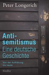 Antisemitismus: Eine deutsche Geschichte - Von der Aufklärung bis heute