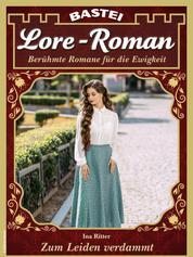 Lore-Roman 108 - Liebesroman - Zum Leiden verdammt