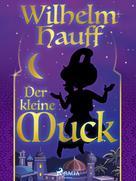 Wilhelm Hauff: Der kleine Muck